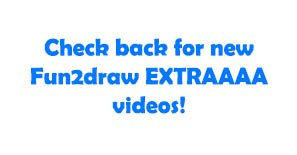 Check back for new Fun2draw EXTRAAAA videos!
